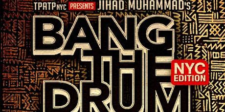 "TPATPnyc PRESENTS JIHAD MUHAMMADS ""BANG THE DRUM""  NYC EDITION tickets"