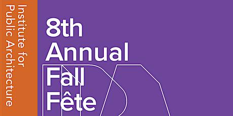Institute for Public Architecture's 8th Annual Fall Fête tickets