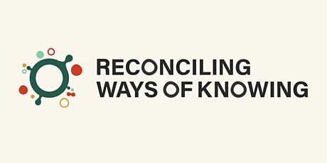 Reconciling Ways of Knowing: Dialogue 12 tickets