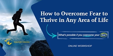 How to Overcome Fear to Thrive in Any Area of Life -  Online Workshop tickets