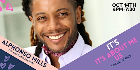 IT'S ABOUT ME, IT'S ABOUT US  Showing Who I am with Alphonso Mills tickets