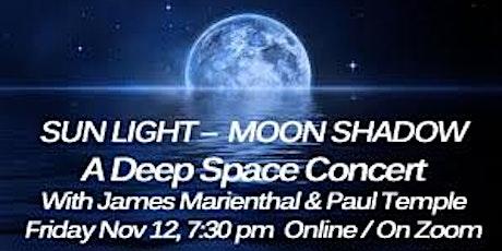 SUN LIGHT – MOON SHADOW :   A Deep Space Concert tickets