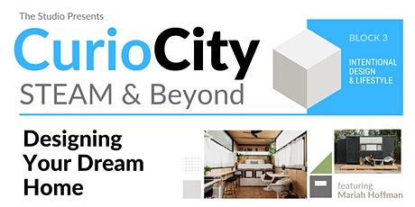 CurioCity: STEAM and Beyond - Designing Your Dream Home tickets