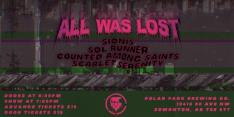 All Was Lost w/ Sionis, Sol Runner, Counted Among Saints & Scarlet Serenity tickets