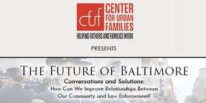 The Future of Baltimore - Conversations & Solutions:...