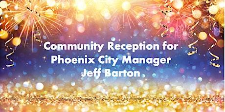 COMMUNITY RECEPTION PHOENIX CITY MANAGER JEFF BARTON tickets