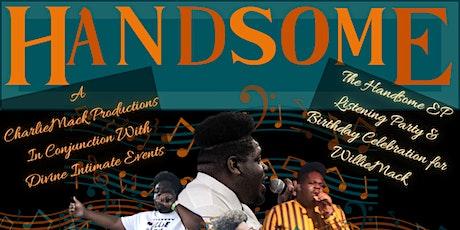 WillieMack Presents Handsome Listening Party & Birthday Celebration tickets