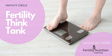 Fertility Think Tank: Is weight really an issue? tickets