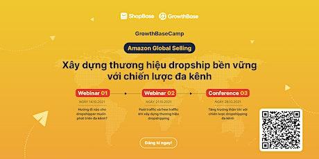 GrowthBase Camp: Tạo thương hiệu Dropship bền vững với chiến lược đa kênh tickets