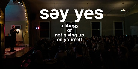 SEATTLE!  SAY YES - A Liturgy of Not Giving Up on Yourself tickets