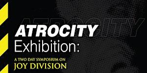 Atrocity Exhibition: A Symposium on Joy Division - Q&A...