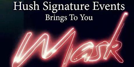 HUSH SIGNATURE EVENTS presents MASK II tickets