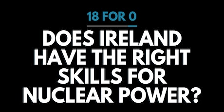 Does Ireland have the skills to run a nuclear power programme? tickets