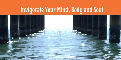 Invigorate Your Mind, Body and Soul Tickets