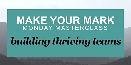Building Thriving Teams - Make Your Mark Monday Masterclass tickets