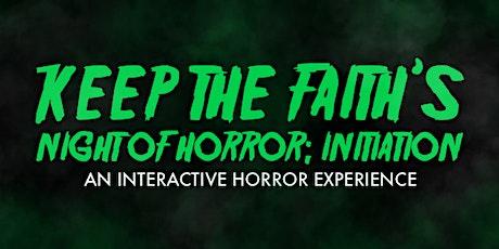 Keep The Faith's Night Of Horror: Initiation tickets