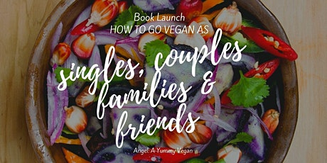 """Book Launch: """"How To Go Vegan As Singles, Couples, Families & Friends"""" tickets"""