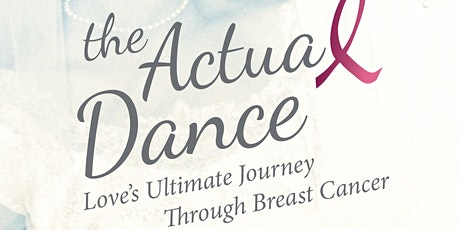 The Actual Dance,  Love's Ultimate Journey Through Breast Cancer tickets