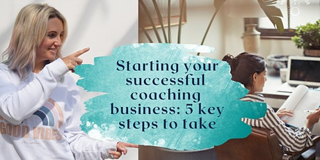 Starting your successful coaching business: 5 key steps to take tickets