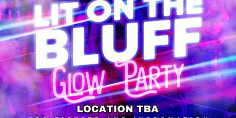 LIT ON THE BLUFF : GLOW EDITION tickets