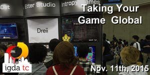 IGDATC Nov. 2015 - Taking Your Game Global