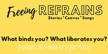 Freeing Refrains: Stories, Convos, & Songs (Open to All) tickets