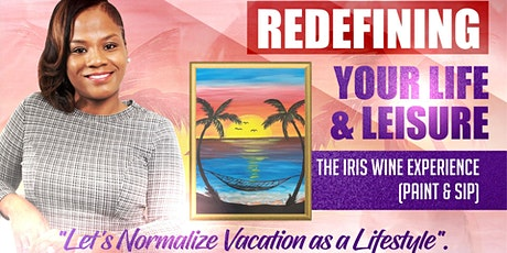 Redefining Your LIfe & Leisure - The IRIS Wine Experience (Paint & Sip) tickets