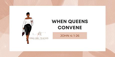 When Queens Convene (Bible Study John 4:1-26) tickets