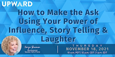 How to Make the Ask Using Your Power of Influence, Story Telling & Laughter tickets