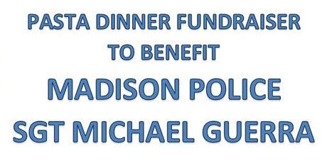 PASTA DINNER FUNDRAISER TO BENEFIT MADISON POLICE SGT MICHAEL GUERRA tickets