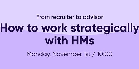 From recruiter to advisor - how to work strategically with HMs tickets