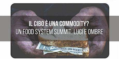 """""""IL CIBO È UNA COMMODITY? UN Food System Summit: luci e ombre"""" biglietti"""