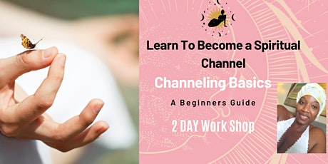 Learn How to Become a Spiritual Channel | A Beginners Guide WorkShop tickets