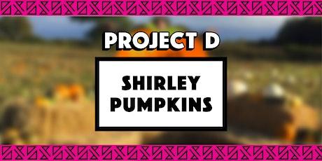 Shirley Pumpkins  x Project D tickets