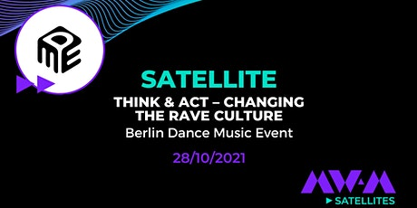 MW:M Satellite I THINK & ACT / Changing the RAVE Culture tickets