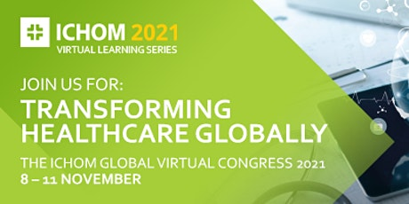 TRANSFORMING HEALTHCARE GLOBALLY THE ICHOM GLOBAL VIRTUAL CONGRESS 2021 tickets