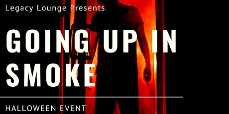 Legacy Lounge Presents: Going Up In Smoke - Halloween Event tickets