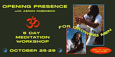 Opening Presence: 5 Day Meditation Workshop for Men (Oct 25 - Oct 29) tickets