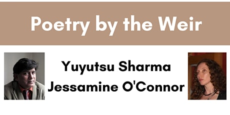 Poetry by the Weir featuring Yuyutsu Sharma and Jessamine O'Connor tickets