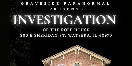 Graveside Paranormal Investigative Tour of the Roff House tickets