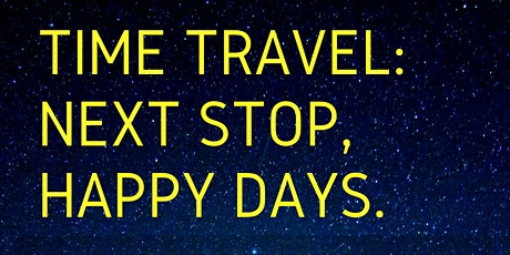 TIME TRAVEL: NEXT STOP, HAPPY DAYS! tickets