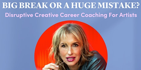 Big Break or Huge Mistake? Disruptive Creative Career Coaching For Artists tickets