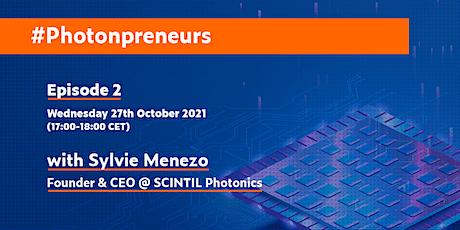 #Photonpreneurs - Episode 2 (with SCINTIL Photonics CEO Sylvie Menezo) tickets