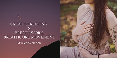 Cacao Ceremony X Breathwork: BREATHCORE MOVEMENT - New Moon Edition 2G Tickets