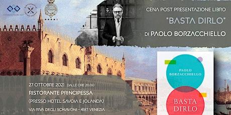 """Cena post presentazione libro """"Basta dirlo"""" di Paolo Borzacchiello biglietti"""