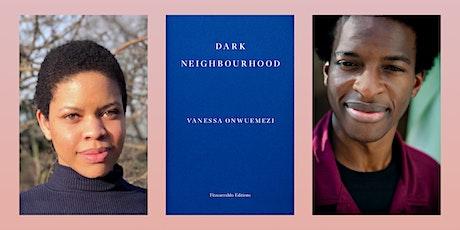 Dark Neighbourhood: Vanessa Onwuemezi in Conversation with Kayo Chingonyi tickets