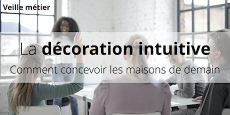 2 jours - La décoration intuitive · Comment concevoir les maisons de demain tickets
