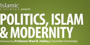 POLITICS, ISLAM & MODERNITY