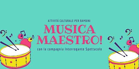 Musica maestro! biglietti