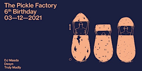 The Pickle Factory 6th Birthday with DJ Masda, Desyn, Truly Madly tickets